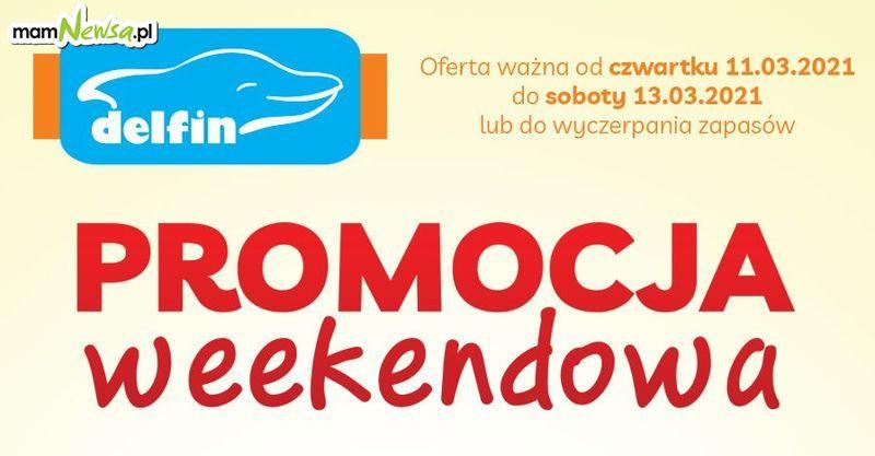 Promocja weekendowa w sklepach Delfin 11-13 marca