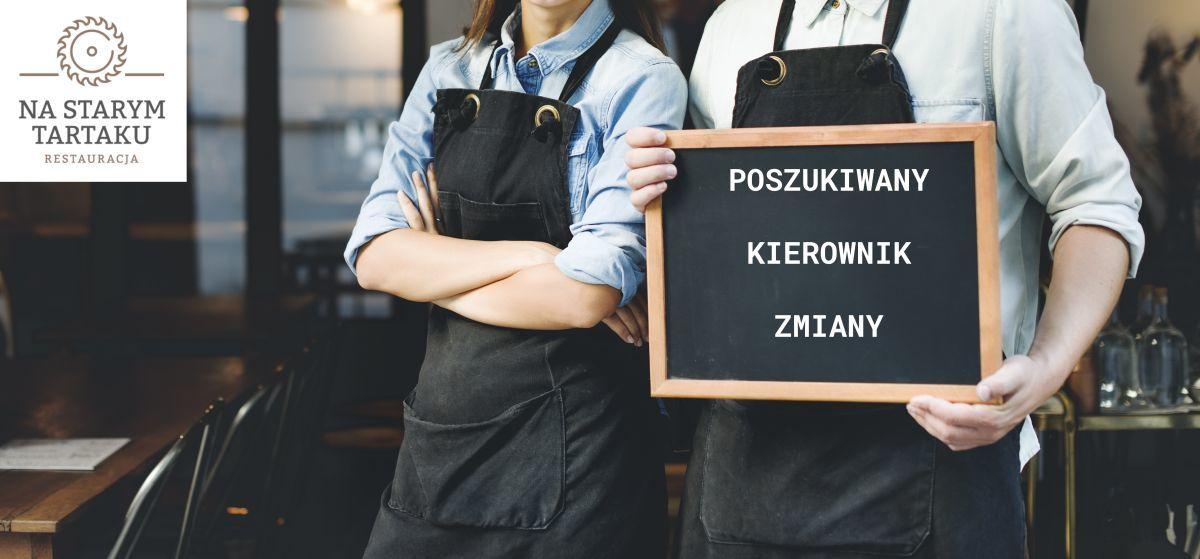 Restauracja na Starym Tartaku w Andrychowie zatrudni Kierownika zmiany