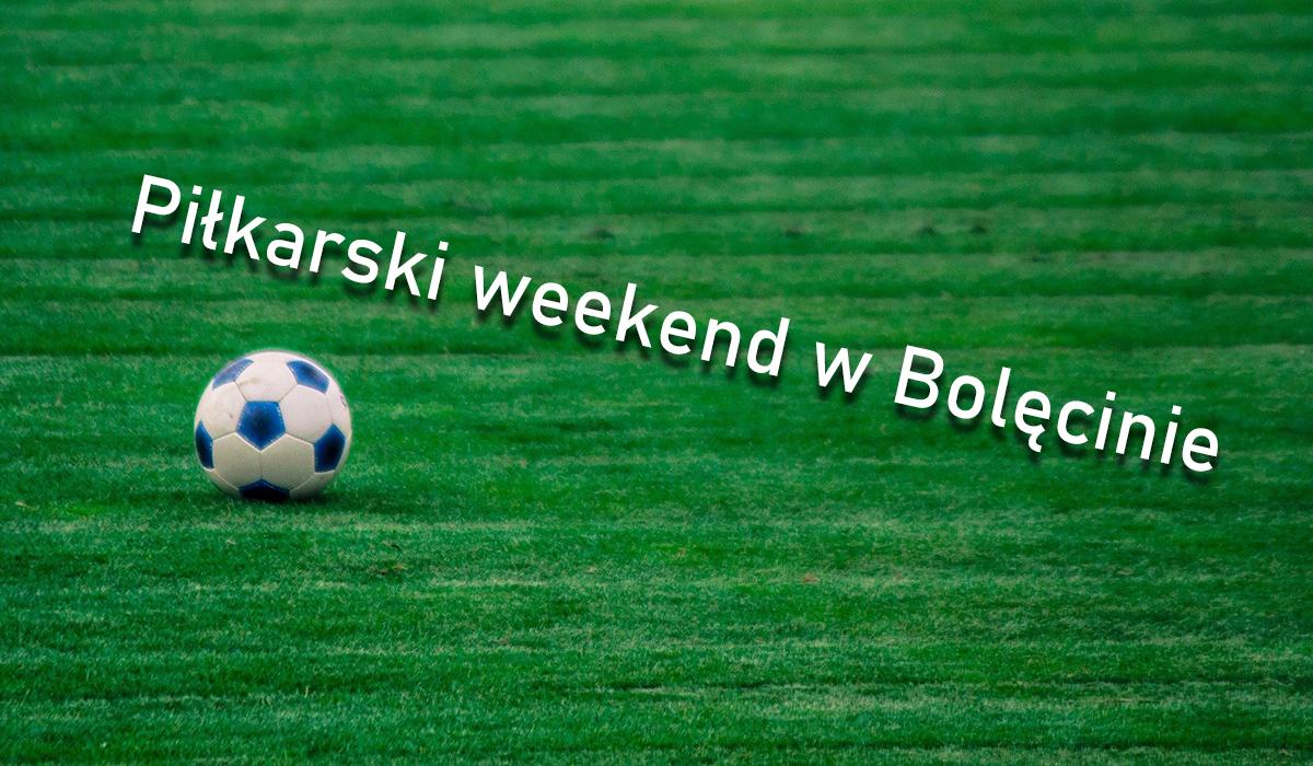 Piłkarski weekend w Bolęcinie
