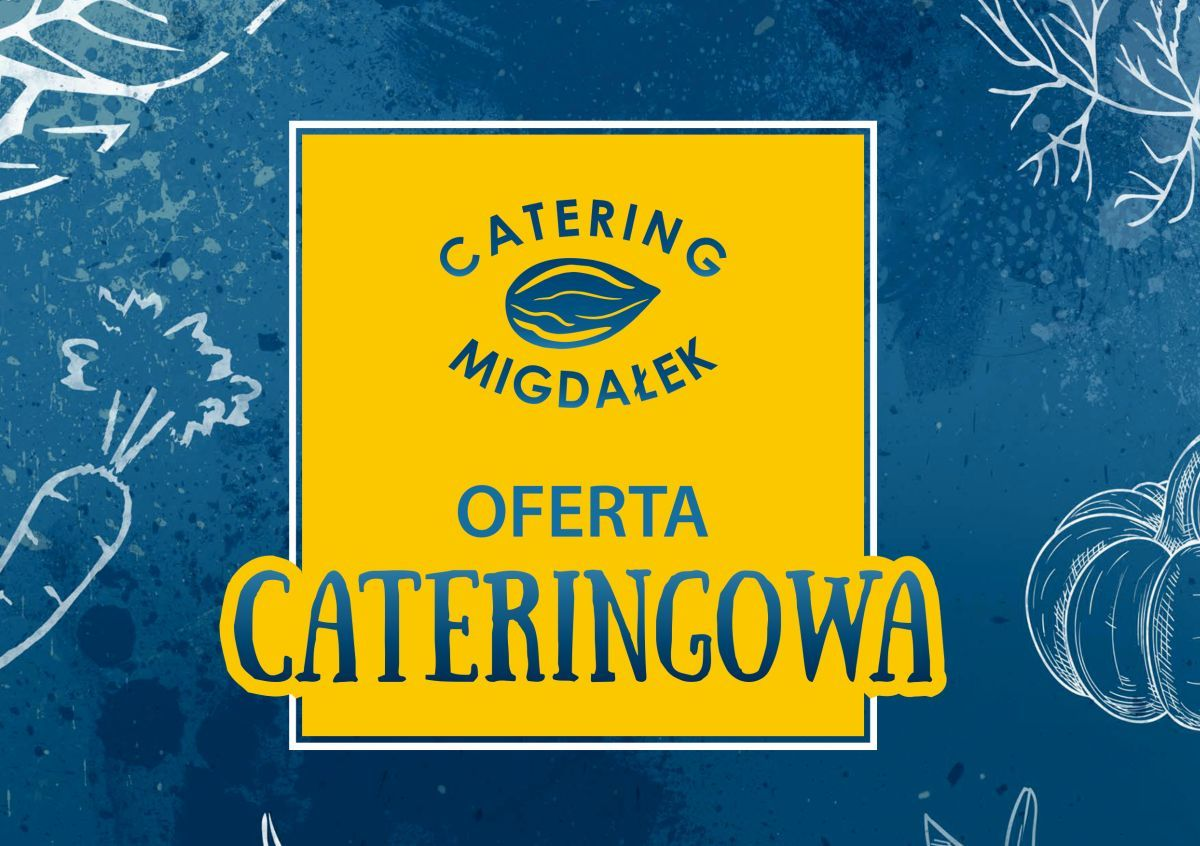 Catering MIGDAŁEK. Aktualna karta obiadowa i oferta cateringowa