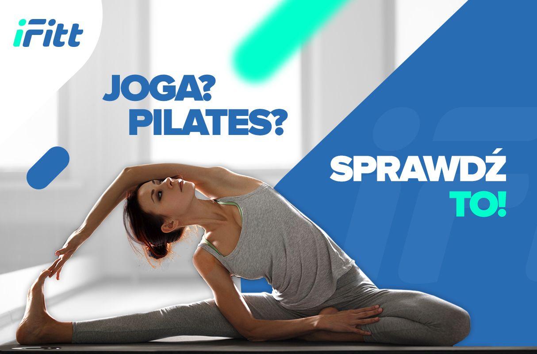 Joga? Pilates? Klub Fitness i Siłownia IFITT