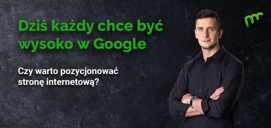Dziś każdy chce być wysoko w Google