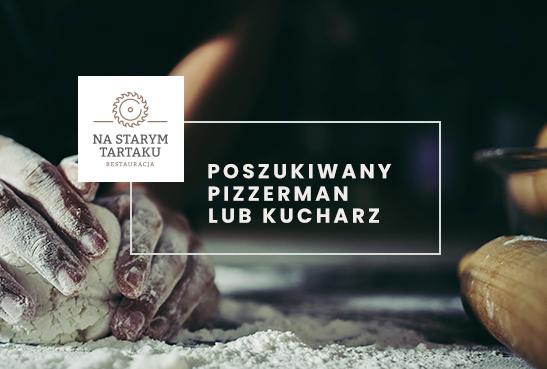 """Restauracja """"Na Starym Tartaku"""" w Andrychowie poszukuje na stanowisko: pizzerman lub kucharz"""