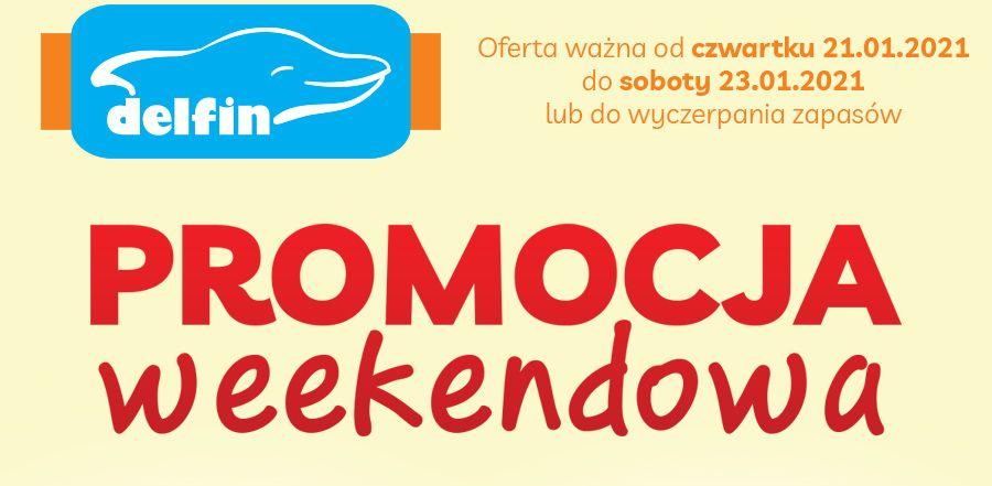 Promocje weekendowe w sklepach Delfin 21-23 stycznia